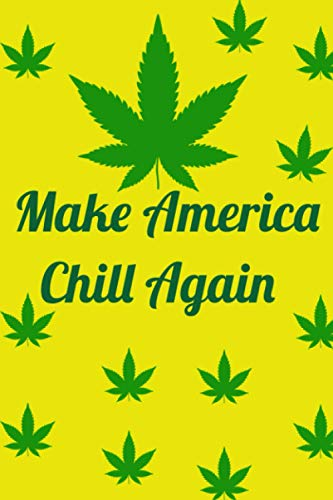 Make America Chill Again Funny Cannabis Leaf Hemp Cbd Gift: Management Notebook - Perfect size, 120 Pages