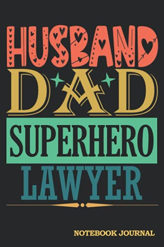 Husband Dad Superhero Lawyer Notebook Journal: Cool Gag Gift for Men Coworkers...