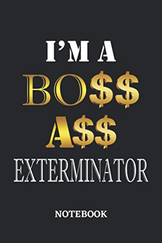 I'm A Boss Ass Exterminator Notebook: 6x9 inches - 110 dotgrid pages • Greatest Passionate working Job Journal • Gift, Present Idea