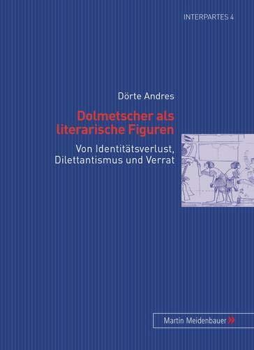 Dolmetscher als literarische Figuren: Von Identitätsverlust, Dilettantismus und Verrat (InterPartes, Band 4)