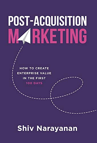 Compare Textbook Prices for Post-Acquisition Marketing: How to Create Enterprise Value in the First 100 Days  ISBN 9781544519975 by Narayanan, Shiv