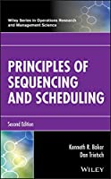 Principles of Sequencing and Scheduling (Wiley Series in Operations Research and Management Science)