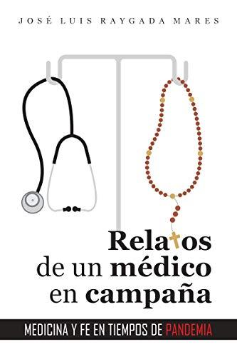 Relatos de un médico en campaña: Medicina y fe en tiempos de pandemia