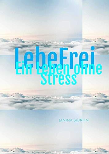 Lebe Frei: Ein Leben ohne Stress