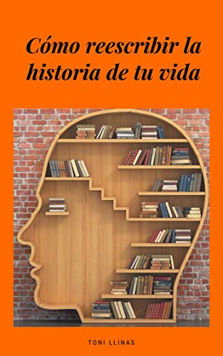 COMO REESCRIBIR LA HISTORIA DE TU VIDA eBook: LLINAS, TONI: Amazon.es: Tienda Kindle