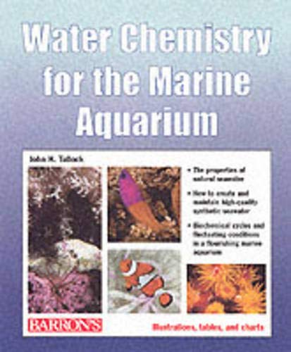Water Chemistry for the Marine Aquarium: Everything About Seawater, Cycles, Conditions, Components, and Analysis : Filled With Full-Color Photographs