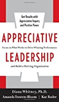 Appreciative Leadership: Focus on What Works to Drive Winning Performance and Build a Thriving Organization by Diana Whitney Amanda Trosten-Bloom Kae Rader(2010-07-01)