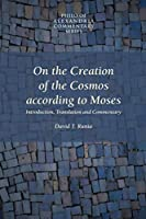 On The Creation Of The Cosmos According To Moses (PHILO OF ALEXANDRIA COMMENTARY SERIES, V. 1)