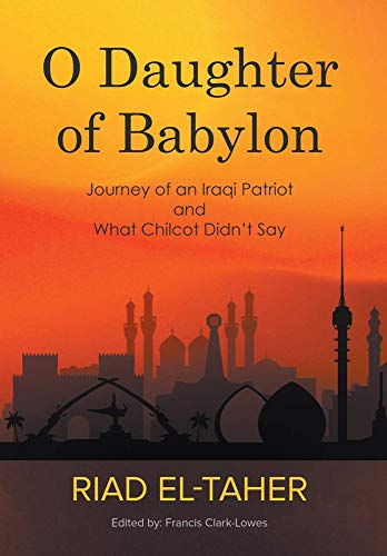 O Daughter of Babylon: Journey of an Iraqi Patriot and What Chilcot Didn't Say