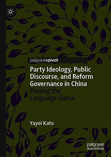 Party Ideology, Public Discourse, and Reform Governance in China: Playing the Language Game (Politics and Development of Contemporary China) (English Edition)