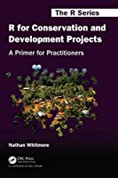 R for Conservation and Development Projects: A Primer for Practitioners (Chapman & Hall/CRC The R Series)