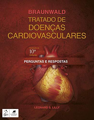 Braunwald Tratado de Doenças Cardiovasculares - Perguntas e Respostas