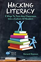 Hacking Literacy: 5 Ways To Turn Any Classroom Into a Culture Of Readers (Hack Learning Series)