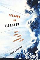 Lessons of Disaster: Policy Change After Catastrophic Events (American Governance And Public Policy)