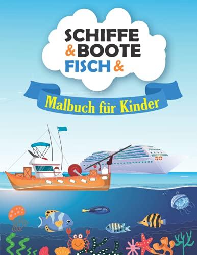 SCHIFFE, BOOTE UND FISCH Malbuch für Kinder: Einfach und Spaß Boote, Schiffe und Fische für Kinder zu färben. Tolles Geschenk für Kinder Jungen und Mädchen. Stressabbau und entspannendes Malbuch.