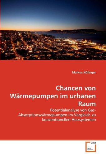 Chancen von Wärmepumpen im urbanen Raum: Potentialanalyse von Gas-Absorptionswärmepumpen im Vergleich zu konventionellen Heizsystemen