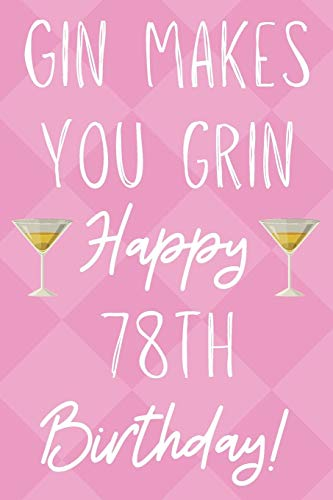 Gin Makes You Grin Happy 78th Birthday: Funny 78th Birthday Gift Journal / Notebook / Diary Quote (6 x 9 - 110 Blank Lined Pages)