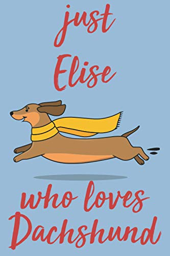 Just Elise Who Loves Dachshund: Personalized Dachshund Sketchbook & Journal For Girls Who Loves Dachshund and Dogs in General. 6'x9' - 100 Pages to ... & Create Art! . dachshund Notebook - Dogs