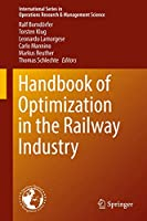 Handbook of Optimization in the Railway Industry (International Series in Operations Research & Management Science (268))