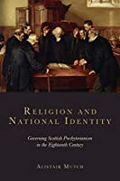 Religion and National Identity: Governing Scottish Presbyterianism in the Eighteenth Century