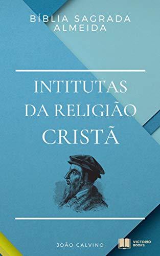 Bíblia Sagrada: com as Institutas da Religião Cristã
