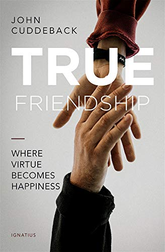Compare Textbook Prices for True Friendship: Where Virtue Becomes Happiness  ISBN 9781621643555 by Cuddeback,John