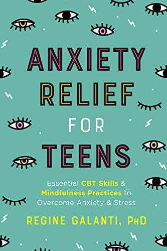 Anxiety Relief for Teens Essential CBT Skills and Mindfulness Practices to Overcome Anxiety product image