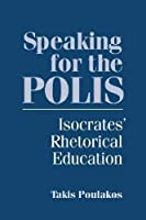 Speaking for the Polis: Isocrates' Rhetorical Education (Studies in Rhetoric/Communication)