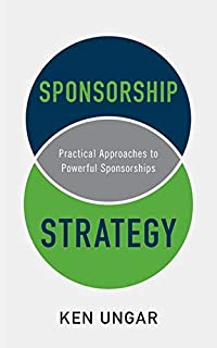 Sponsorship Strategy: Practical Approaches to Powerful Sponsorships