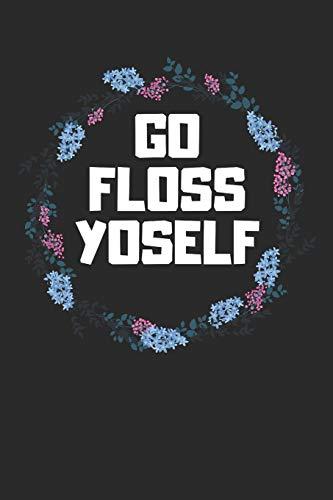 Go Floss Yoself: Funny Dental Hygiene Daily Diary