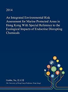 An Integrated Environmental Risk Assessment for Marine Protected Areas in Hong Kong with Special Reference to the Ecologic...