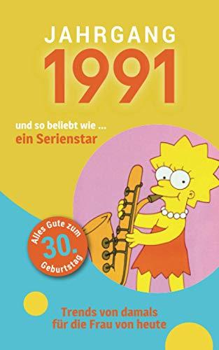 Jahrgang 1991 und so beliebt wie ... ein Serienstar: Das Geschenkbuch für Frauen zum 30. Geburtstag