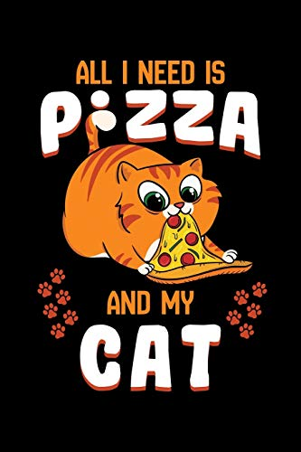 All I Need Is Pizza and My Cat: Kitten Notebook to Write in, 6x9, Lined, 120 Pages Journal