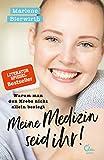 Meine Medizin seid ihr!: Warum man den Krebs nicht allein besiegt - Marlene Bierwirth