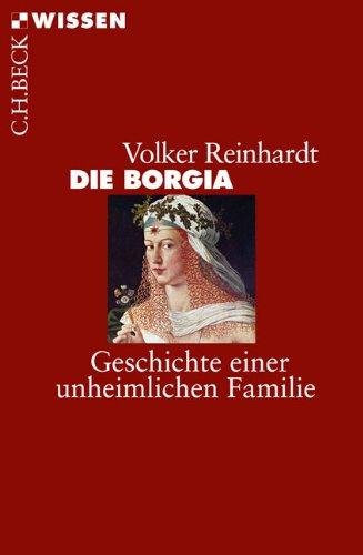 Die Borgia: Geschichte einer unheimlichen Familie (Beck'sche Reihe)