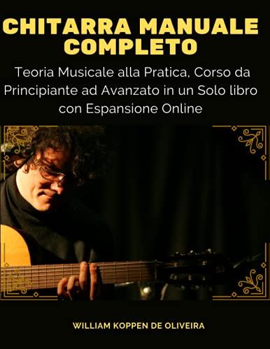 Chitarra Manuale Completo: Teoria Musicale alla Pratica, Corso da Principiante ad Avanzato in un...