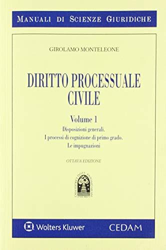 Manuale di diritto processuale civile. Disposizioni generali. I processi di cognizione di primo grado. Le impugnazioni (Vol. 1)