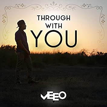 Through With You