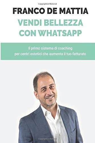 Vendere Bellezza Con Whatsapp: Il primo sistema di coaching per centri estetici che aumenta il tuo fatturato.