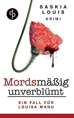 Mordsmäßig unverblümt - Louisa Manus erster Fall: (Frauenkrimi, Chick-Lit, Frauenroman)