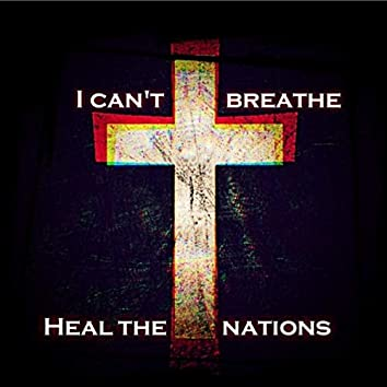 I Can't Breathe (Heal the Nations) [feat. Truevined, D.Bishop & Shayee]