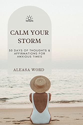 Calm Your Storm: 30 Days of Thoughts & Affirmations for Anxious Times