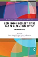 Rethinking Ideology in the Age of Global Discontent: Bridging Divides (Routledge Studies in Global and Transnational Politics)