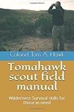 Tomahawk scout field manual: Wilderness Survival skills for those in need