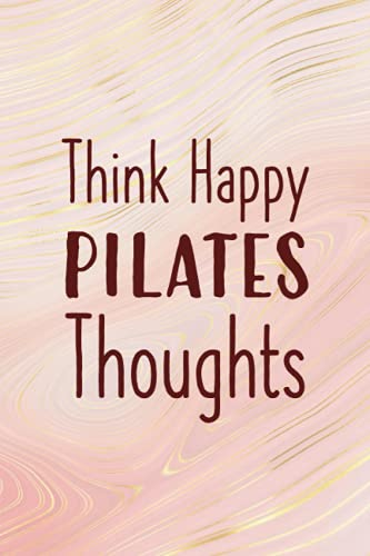 Think Happy Pilates Thoughts: A Blank, Lined Journal Inspired By Pilates & The Love of Contrology (6'x9', 120 pages)