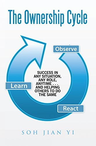 The Ownership Cycle: Success in Any Situation, Any Role, Anytime . . . and Helping Others to Do the Same