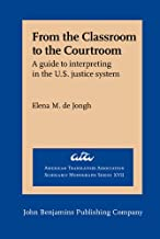 From the Classroom to the Courtroom: A guide to interpreting in the U.S. justice system