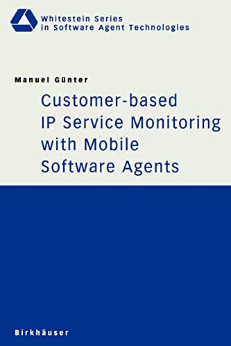 Customer-Based IP Service Monitoring With Mobile Software Agents (Whitestein Series in Software Agent Technologies and Autonomic Computing)