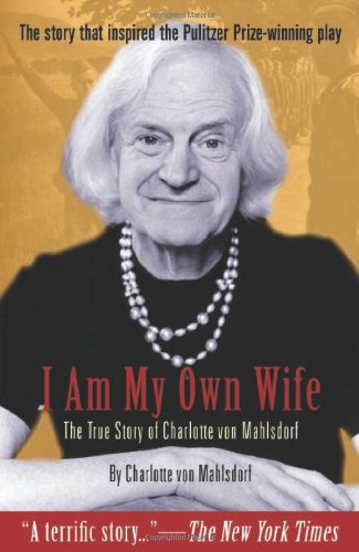 I Am My Own Wife: The True Story of Charlotte von Mahlsdorf