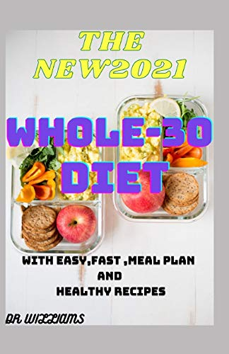 THE NEW2021 WHOLE 30 DIET: Simple, Yummy and Cleansing Instant Pot Recipes For Effortless Results & Quick Detox with easy,fast and healthy recipes